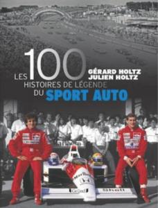 Les 100 histoires de légende du sport auto de Gérard Holtz.